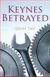 Keynes Betrayed : The General Theory, the Rate of Interest and 'Keynesian' Economics, Tily, Geoff, 0230277012