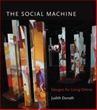 The Social Machine : Designs for Living Online, Donath, Judith, 0262027011
