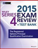 Wiley Series 4 Exam Review 2015 + Test Bank : The Registered Options Principal Qualification Examination, Van Blarcom, Jeff, 1118857011