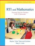 RTI and Mathematics : Practical Tools for Teachers in K-8 Classrooms, Gresham, Regina and Little, Mary E., 0133007014