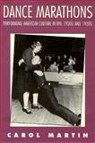 Dance Marathons : Performing American Culture in the 1920s and 1930s, Martin, Carol, 0878057013