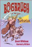 Bogbrush the Barbarian, Howard Whitehouse, 155337701X