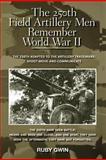 The 250th Field Artillery Men Remember World War Ii, Ruby Gwin, 1466937017