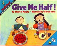 Give Me Half!, Stuart J. Murphy, 0064467015