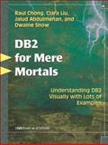 DB2 for Mere Mortals : Understanding DB2 Visually with Lots of Examples, Chong, Raul and Liu, Clara, 0131477013