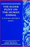 Elder Pliny on the Human Animal Bk. 7 : Natural History, , 019927701X