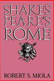 Shakespeare's Rome, Miola, Robert S., 0521607019