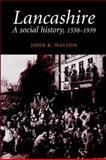 Lancashire : A Social History, 1558-1939, Walton, John K., 0719017017