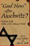 Good News after Auschwitz? : Christian Faith in a Post-Holocaust World, Carol Rittner, John K. Roth, 0865547017