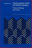 The Evolution of the US Airline Industry : Theory, Strategy and Policy, Ben-Yosef, Eldad, 1441937013
