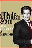 JFK Jr. , George, and Me, Matt Berman, 1451697015