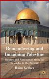 Remembering and Imagining Palestine : Identity and Nationalism from the Crusades to the Present, Gerber, Haim, 0230537014