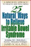 25 Natural Ways to Control Irritable Bowel Syndrome : A Mind-Body Approach to Health and Well-Being, Scala, James, 0658007017