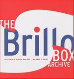 The Brillo Box Archive : Aesthetics, Design, and Art, Golec, Michael J., 1584657014