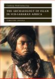 The Archaeology of Islam in Sub-Saharan Africa, Insoll, Timothy, 0521657024