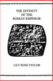 The Divinity of the Roman Emperor, Taylor, Lily Ross, 0891307028