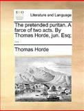 The Pretended Puritan a Farce of Two Acts by Thomas Horde, Jun Esq;, Thomas Horde, 1170627021