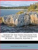 Report of the State Engineer for the Period to to the Governor of South Dakota, , 1278187022