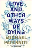 Love and Other Ways of Dying, Michael Paterniti, 0385337027