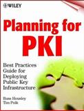 Planning for PKI : Best Practices Guide for Deploying Public Key Infrastructure, Housley, Russ and Polk, Tim, 0471397024