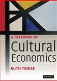 A Textbook of Cultural Economics, Towse, Ruth, 0521717027