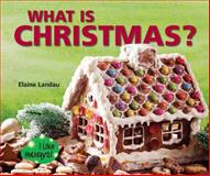 What Is Christmas?, Elaine Landau, 0766037029