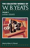 The Collected Works of W. B. Yeats - Later Essays, W. B. Yeats, 0026327023