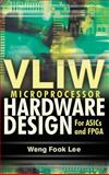 VLIW Microprocessor Hardware Design : For ASIC and FPGA, Lee, Weng Fook, 0071497021