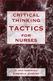 Critical Thinking Tactics for Nurses, M. Gaie Rubenfeld and Barbara Scheffer, 0763747025