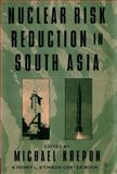 Nuclear Risk Reduction in South Asia, Krepon, Michael, 1403967024