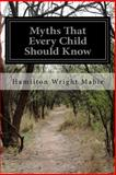 Myths That Every Child Should Know, Hamilton Wright Mabie, 1499247028