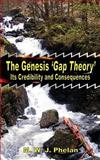 The Genesis Gap Theory : Its Credibility and Consequences, Phelan, Michael W. J., 1905447027