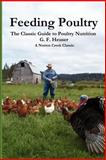 Feeding Poultry : The Classic Guide to Nutrition for Chickens, Turkeys, Ducks, Geese, Gamebirds, and Pigeons, Heuser, Gustave F., 0972177027