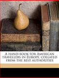 A Hand-Book for American Travellers in Europe, Collated from the Best Authorities, Roswell Park, 1149387025