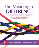 The Meaning of Difference : American Constructions of Race, Sex and Gender, Social Class, Sexual Orientation and Disabiliy, Rosenblum, Karen E. and Travis, Toni-Michelle C., 0078027020
