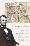 Lincoln and Oregon Country Politics in the Civil War Era, Richard W. Etulain, 0870717022