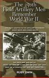 The 250th Field Artillery Men Remember World War Ii, Ruby Gwin, 1466937025