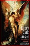 Eliot's Dark Angel : Intersections of Life and Art, Schuchard, Ronald, 0195147022