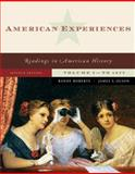 American Experiences : Readings in American History, Roberts, Randy and Olson, James S., 0321487028