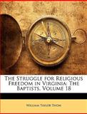 The Struggle for Religious Freedom in Virgini, William Taylor Thom, 1143327020
