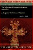The Influence of Origen on the Young Augustine, Heidl, Gyorgy, 1593337027