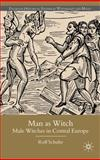 Man As Witch : Male Witches in Central Europe, Schulte, Rolf, 0230537022
