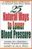 25 Nautural Ways to Lower Blood Pressure : A Mind-Body Approach to Health and Well-Being, Scala, James, 0658007025