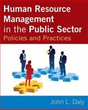 Human Resource Management in the Public Sector : Policies and Practices, Daly, John, 0765617021