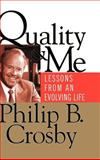 Quality and Me : Lessons from an Evolving Life, Crosby, Philip B., 0787947024