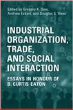 Industrial Organization, Trade, and Social Interaction : Essays in Honour of B. Curtis Eaton, Dow, Gregory and Eckert, Andrew, 0802097022
