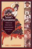 Satan's Playground : Mobsters and Movie Stars at America's Greatest Gaming Resort, Vanderwood, Paul J., 0822347024