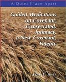 Guided Meditations on Covenant Leaders Guide : Consecrated, Intimacy, a New Covenant, Fidelity, Ayer, Jane E., 0884897028