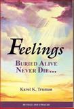 Feelings Buried Alive Never Die, Truman, Karol K., 0911207023