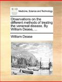 Observations on the Different Methods of Treating the Venereal Disease by William Dease, William Dease, 1170667023